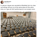 In-person classes are canceled at Berkeley but my class recordings still go on at the same place at the same time, so I give an NLP performance to an empty room.
