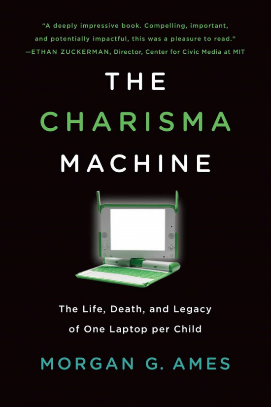 The Charisma Machine: The Life, Death, and Legacy of One Laptop Per Child