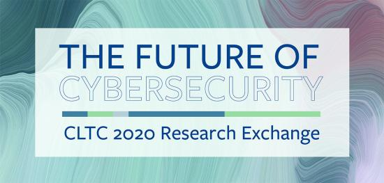The Future of Cybersecurity: CLTC 2020 Research Exchange
