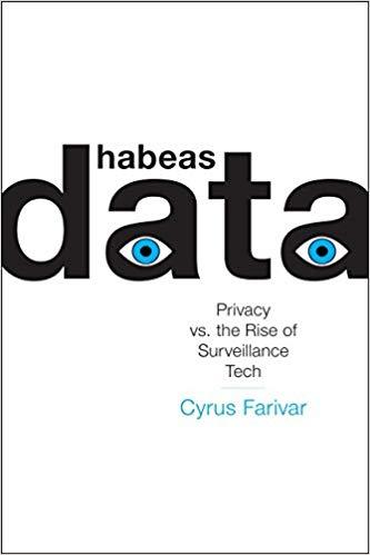 Habeus Data: Privacy vs. the Rise of Surveillance Tech, by Cyrus Farivar
