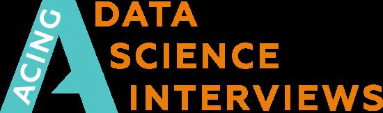 Acing Data Science Interviews