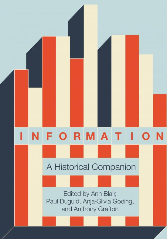 Information: A Historical Companion. Edited by Ann Blair, Paul Duguid, Anja-Silvia Goeing, and Anthony Grafton